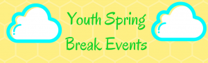 Youth Spring Break Events!