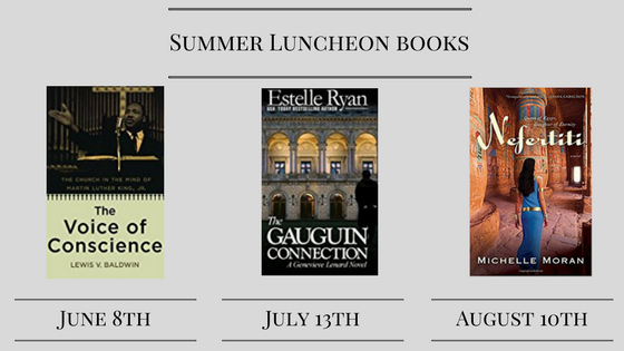 Summer Luncheon Books. June The Voice of Conscience - The Church in the Mind of Dr. Martin Luther King by Lewis V. Baldwin, July The Gauguin Connection by Estelle Ryan, and Nefertiti by Michelle Moran.