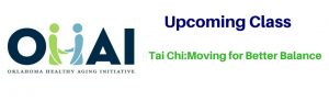 Up Coming OHAI (Oklahoma Healthy Aging Initiative) Class Tai Chi: Moving for Better Balance