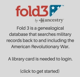 Fold 3 is a genealogical database that searches military records back to and including the American Revolutionary War. A library card is needed to login. (click to get started)