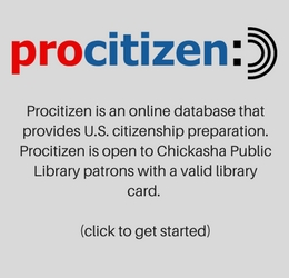 Procitizen is an online database that provides U.S. citizenship preparation. Procitizen is open to Chickasha Public Library patrons with a valid library card. (click to get started)