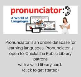 Pronunciator is an online database for learning languages. Pronunciator is open to Chickasha Public Library patrons with a valid library card. (click to get started)