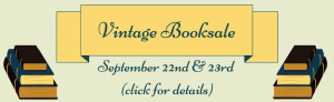 The Vintage Book Sale is September 22nd and 23rd.
