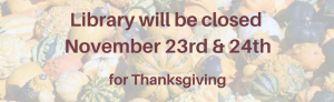 Library Closed for Thanksgiving November 23rd & 24th