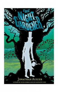 """The Night Gardener"" by Jonathan Auxier"