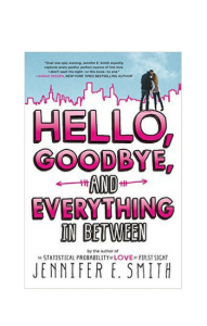 """Hello, Goodbye, and Everything in Between"" by Jennifer E. Smith"