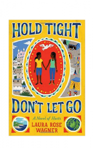 """Hold Tight, Don't Let Go: A Novel of Haiti"" by Laura Rose Wagner"