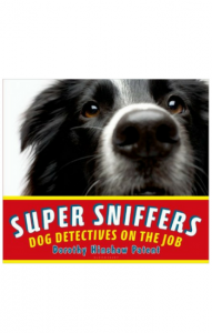 """Super Sniffer: Dog Detectives on the Job"" by Dorothy Hinshaw Patent"