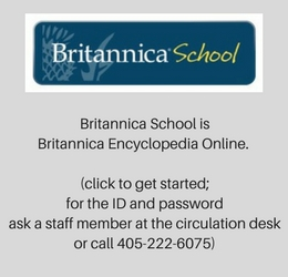 Britannica School is Britannica Encyclopedia Online. (click to get started; for the ID and password ask a staff member at the circulation desk or call 405-222-6075)