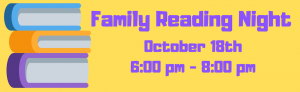 Family Reading Night October 18th at 6:00 pm.