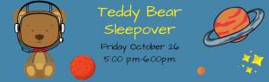 Teddy Bear Sleepover October 26th
