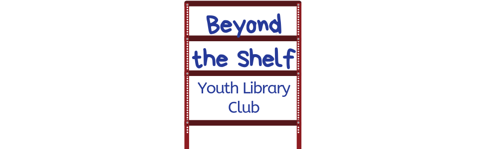 Beyond the Shelf Youth Library Club