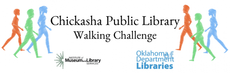 Join the Chickasha Public Library's Walking Challenge today! This program is made possible through a grant from the Institute of Museum and Library Services and the Oklahoma Department of Libraries.